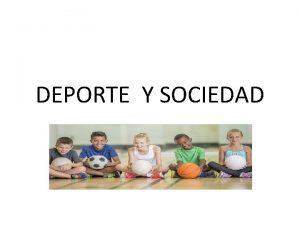 DEPORTE Y SOCIEDAD INTRODUCCIN El deporte y todas