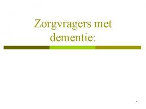 Zorgvragers met dementie 1 Zorgvragers met dementie Hoofdstuk