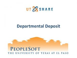 Departmental Deposit Welcome to Training Why People Soft