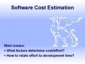 Software Cost Estimation Main issues What factors determine