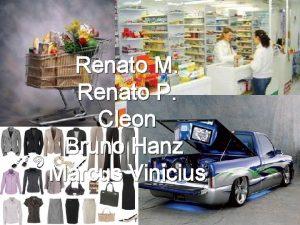 Renato M Renato P Cleon Bruno Hanz Marcus