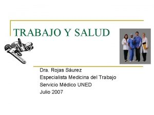 TRABAJO Y SALUD Dra Rojas Surez Especialista Medicina