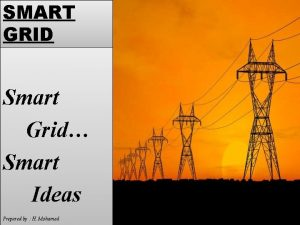 SMART GRID Smart Grid Smart Ideas Prepared by