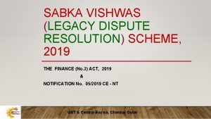 SABKA VISHWAS LEGACY DISPUTE RESOLUTION SCHEME 2019 THE