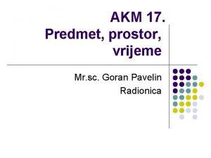 AKM 17 Predmet prostor vrijeme Mr sc Goran