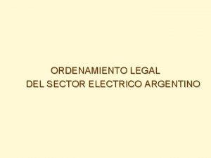 ORDENAMIENTO LEGAL DEL SECTOR ELECTRICO ARGENTINO CARACTERSTICAS TCNICAS