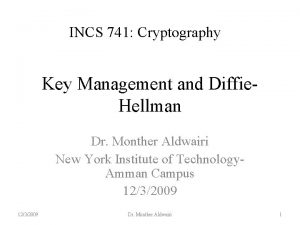 INCS 741 Cryptography Key Management and Diffie Hellman