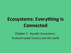 Ecosystems Everything Is Connected Chapter 7 Aquatic Ecosystems