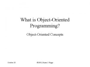 What is ObjectOriented Programming ObjectOriented Concepts October 20