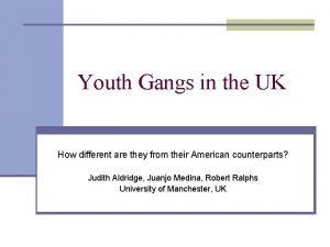 Youth Gangs in the UK How different are