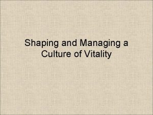 Shaping and Managing a Culture of Vitality When