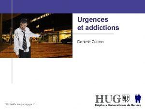 Urgences et addictions Daniele Zullino http addictologie hugge
