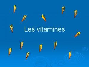 Les vitamines Les vitamines Ce sont des lments