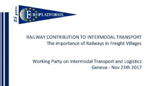 RAILWAY CONTRIBUTION TO INTERMODAL TRANSPORT The importance of