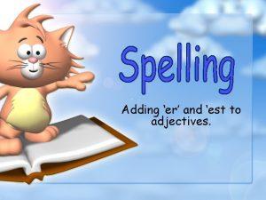 Adding er and est to adjectives Adding er