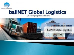 ball NET Global Logistics Delivering logistics solutions Our