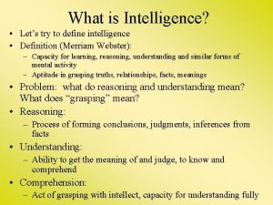What is Intelligence Lets try to define intelligence
