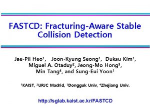FASTCD FracturingAware Stable Collision Detection JaePil Heo 1