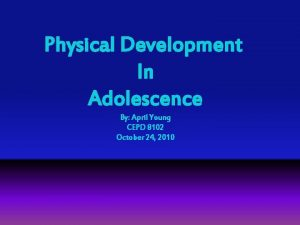 Physical Development In Adolescence By April Young CEPD