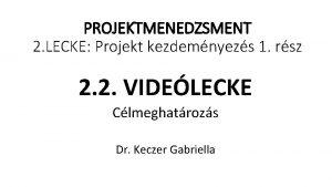 PROJEKTMENEDZSMENT 2 LECKE Projekt kezdemnyezs 1 rsz 2