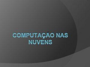 COMPUTAO NAS NUVENS Introduo O conceito de computao