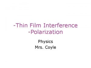 Thin Film Interference Polarization Physics Mrs Coyle Thin