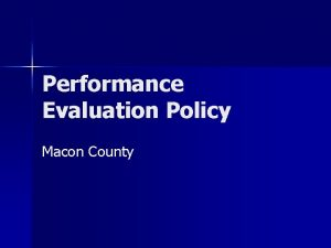 Performance Evaluation Policy Macon County Performance Appraisal is