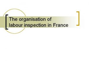 The organisation of labour inspection in France Labour