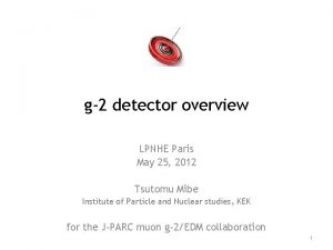 g2 detector overview LPNHE Paris May 25 2012