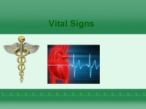 Vital Signs Vital Signs Provide information about body