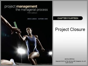 CHAPTER FOURTEEN Project Closure Mc GrawHillIrwin Copyright 2011