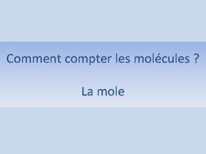 Comment compter les molcules La mole Comment procderiezvous