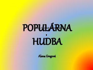 POPULRNA HUDBA KEA 1700352010PKRO Alena Gregov POJEM POPULRNY