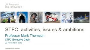 STFC activities issues ambitions Professor Mark Thomson STFC
