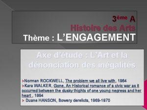 3me A Histoire des Arts Thme LENGAGEMENT Axe