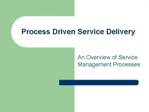 Process Driven Service Delivery An Overview of Service