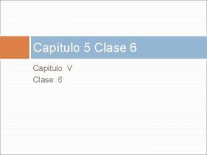 Captulo 5 Clase 6 Capitulo V Clase 6