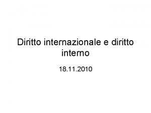 Diritto internazionale e diritto interno 18 11 2010