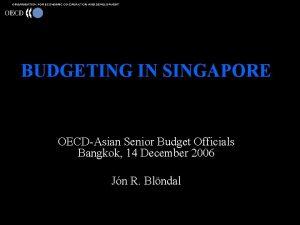 BUDGETING IN SINGAPORE OECDAsian Senior Budget Officials Bangkok