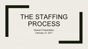 THE STAFFING PROCESS Steward Presentation February 23 2017