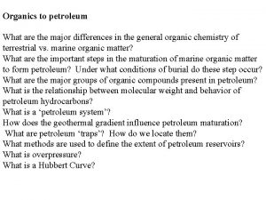 Organics to petroleum What are the major differences