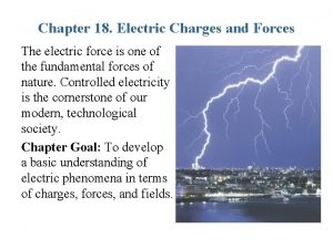 Chapter 18 Electric Charges and Forces The electric