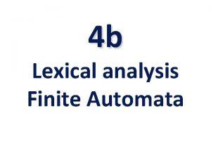 4 b Lexical analysis Finite Automata Finite Automata