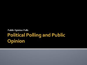 Public Opinion Polls Political Polling and Public Opinion