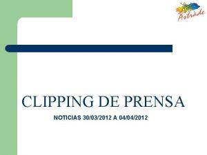 CLIPPING DE PRENSA NOTICIAS 30032012 A 04042012 CLIPPING