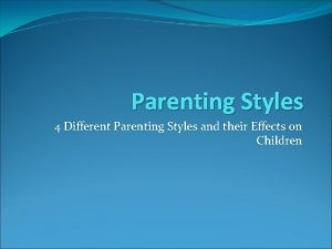 Parenting Styles 4 Different Parenting Styles and their