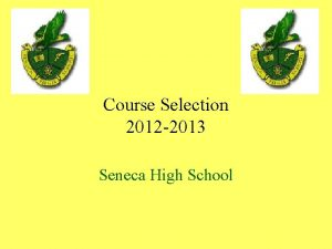 Course Selection 2012 2013 Seneca High School Graduation