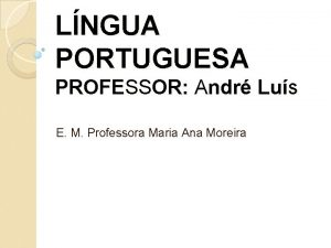 LNGUA PORTUGUESA PROFESSOR Andr Lus E M Professora