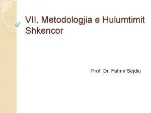 VII Metodologjia e Hulumtimit Shkencor Prof Dr Fatmir