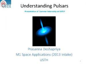 Understanding Pulsars Presentation of Summer Internship at VATLY